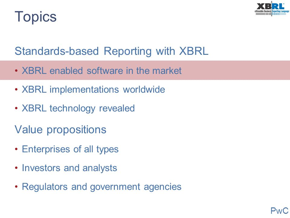 PwC XBRL-enabled reporting software Shipping SAP mySAP financials MBS Navision 3.70 Oracle 11i FSG Creative Solutions Cognos Financials Hyperion Financials Announced Business Objects PeopleSoft EFM Custom CaseWare Financials Hitachi GEMPlanet