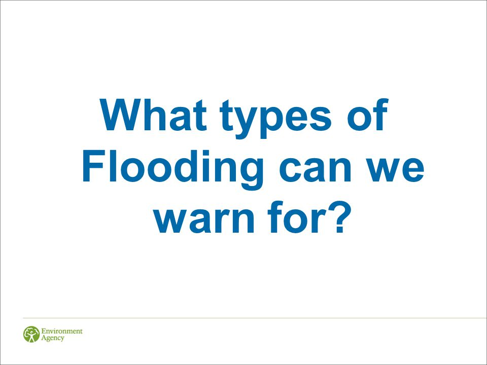 What types of Flooding can we warn for