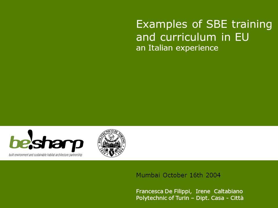 Examples of SBE training and curriculum in EU an Italian experience Mumbai October 16th 2004 Francesca De Filippi, Irene Caltabiano Polytechnic of Turin – Dipt.