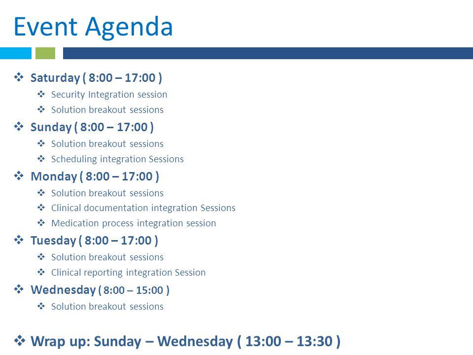 Event Agenda  Saturday ( 8:00 – 17:00 )  Security Integration session  Solution breakout sessions  Sunday ( 8:00 – 17:00 )  Solution breakout ses