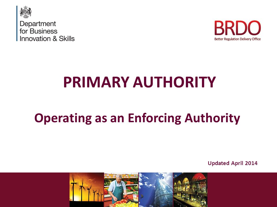 PRIMARY AUTHORITY Operating as an Enforcing Authority Updated April 2014