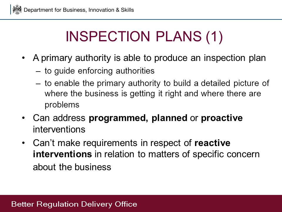 INSPECTION PLANS (1) A primary authority is able to produce an inspection plan –to guide enforcing authorities –to enable the primary authority to bui
