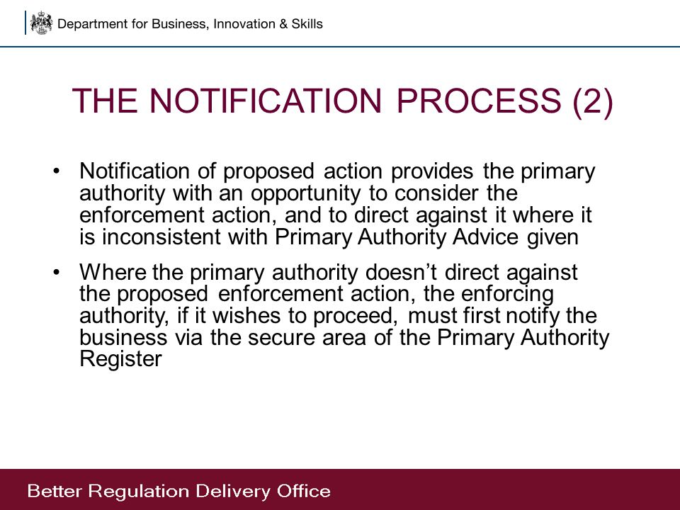 THE NOTIFICATION PROCESS (2) Notification of proposed action provides the primary authority with an opportunity to consider the enforcement action, an