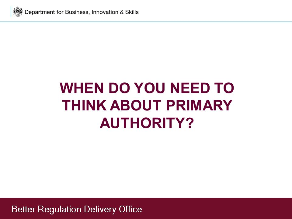 WHEN DO YOU NEED TO THINK ABOUT PRIMARY AUTHORITY?