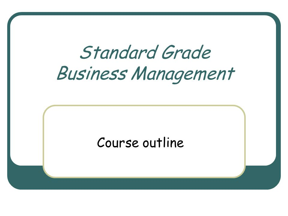 The course covers 4 areas What is business.How do businesses develop and perform.