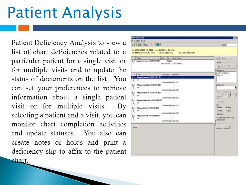 Patient Analysis Patient Deficiency Analysis to view a list of chart deficiencies related to a particular patient for a single visit or for multiple v