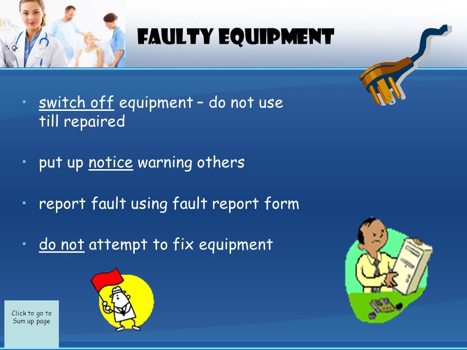 Click to go to Sum up page EXAMPLE OF REPORT FORM HAZARD/FAULT REPORT FORM Please use this form to report any faults/hazards Description of fault Identify machine/equipment Reported to Date Action taken Signature of person reporting fault Tip: know the type of information which would be required on a Hazard Report Form