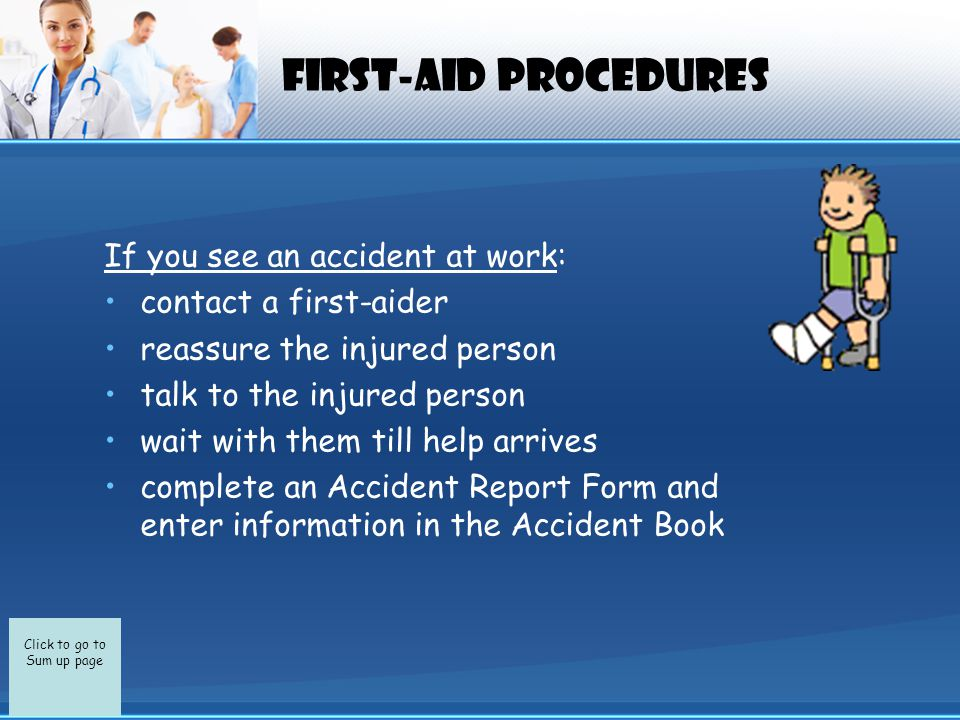 Click to go to Sum up page EXAMPLE OF ACCIDENT FORM ACCIDENT REPORT FORM Name of person Date of birth Position Date/time of accident Description of accident Place of accident Details of injury Treatment given Taken to hospital.