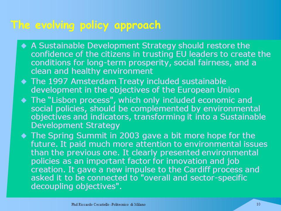 Phd Riccardo Cecatiello -Politecnico di Milano 10 The evolving policy approach  A Sustainable Development Strategy should restore the confidence of t
