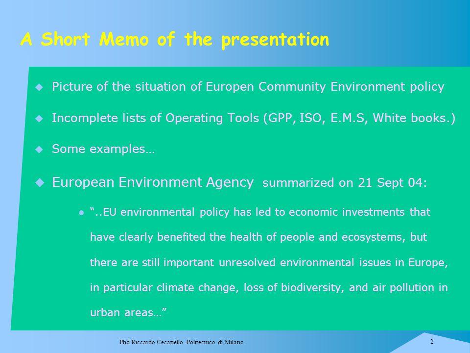 Phd Riccardo Cecatiello -Politecnico di Milano 2 A Short Memo of the presentation  Picture of the situation of Europen Community Environment policy 