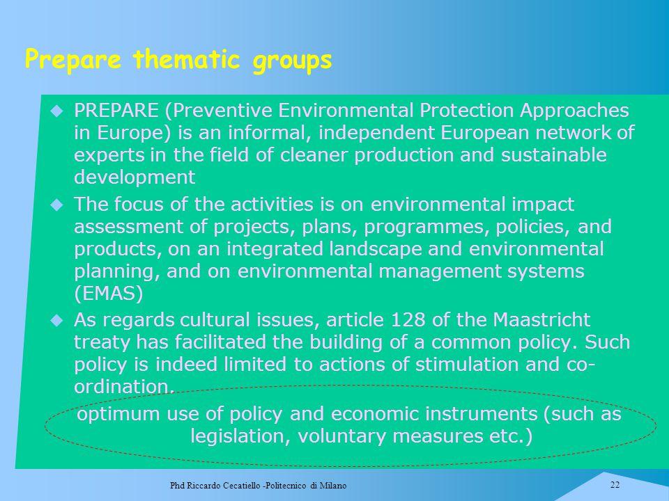Phd Riccardo Cecatiello -Politecnico di Milano 22 Prepare thematic groups  PREPARE (Preventive Environmental Protection Approaches in Europe) is an i