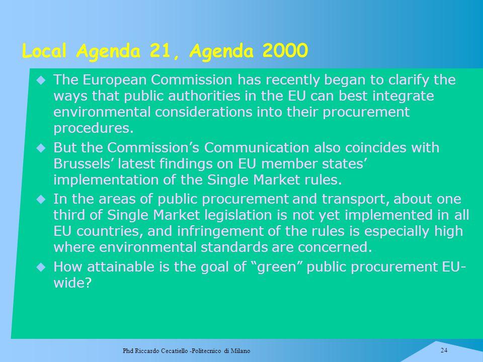 Phd Riccardo Cecatiello -Politecnico di Milano 24 Local Agenda 21, Agenda 2000  The European Commission has recently began to clarify the ways that p