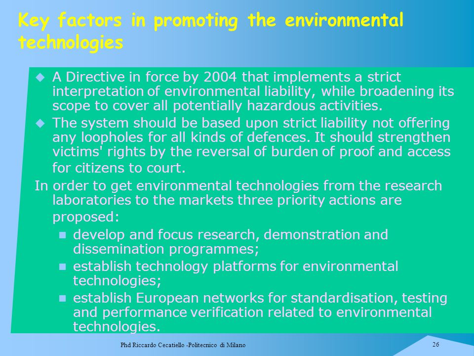 Phd Riccardo Cecatiello -Politecnico di Milano 26 Key factors in promoting the environmental technologies  A Directive in force by 2004 that implemen