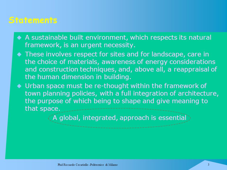 Phd Riccardo Cecatiello -Politecnico di Milano 3 Statements  A sustainable built environment, which respects its natural framework, is an urgent nece