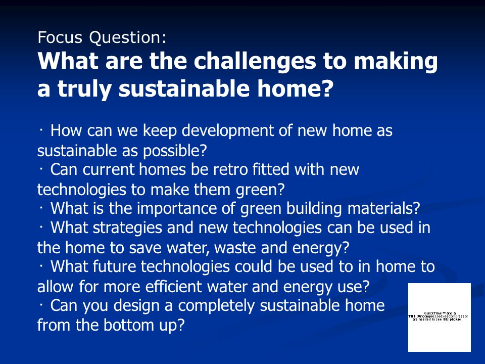 Focus Question: What are the challenges to making a truly sustainable home.