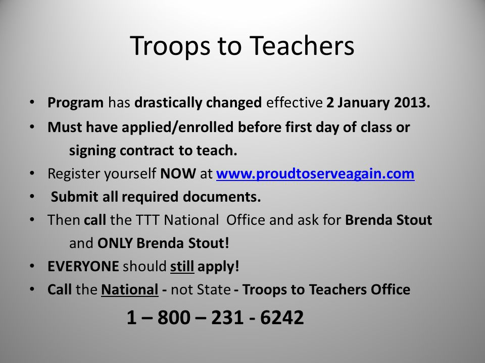 Troops to Teachers Program has drastically changed effective 2 January 2013.