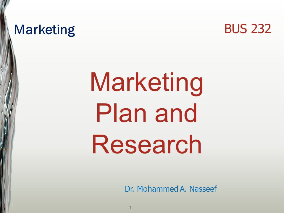 Marketing 1 Dr. Mohammed A. Nasseef BUS 232 Marketing Plan and Research