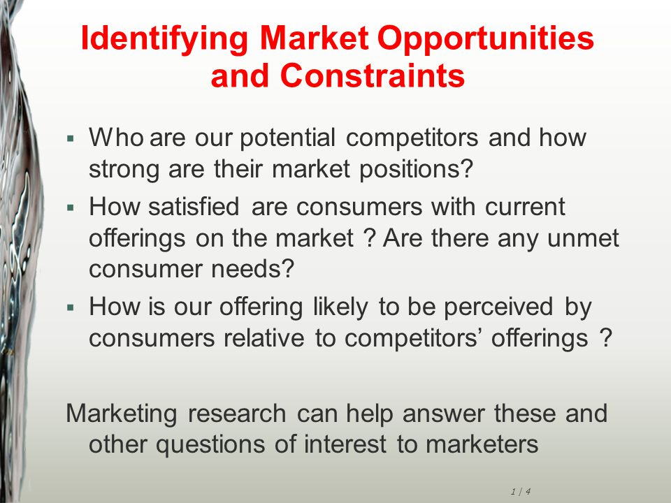 1 | 5 Identifying Marketing Opportunities and Constraints (Cont'd)  Identify Potential customers' strengths and weaknesses Consumer satisfaction with current market offerings Consumer perceptions of the offer relative to competitors  Goal Maintain competitiveness