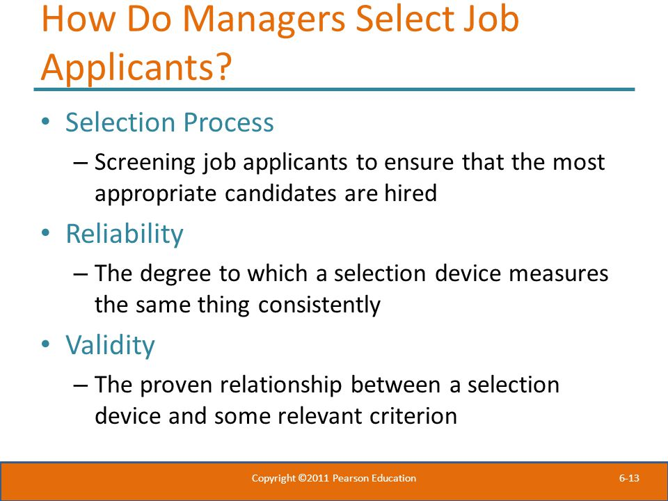 6-13 How Do Managers Select Job Applicants? Selection Process – Screening job applicants to ensure that the most appropriate candidates are hired Reli