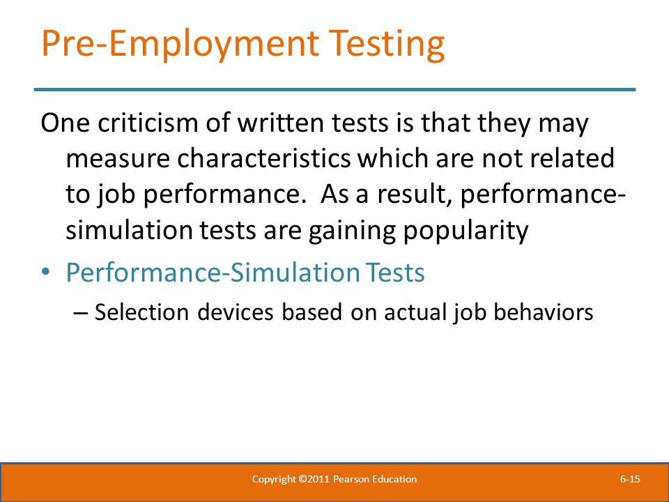 6-15 Pre-Employment Testing One criticism of written tests is that they may measure characteristics which are not related to job performance. As a res