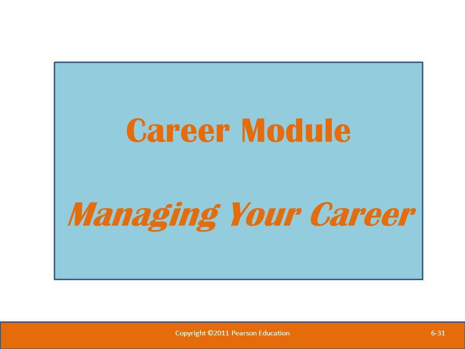 6-31 Copyright ©2011 Pearson Education Career Module Managing Your Career