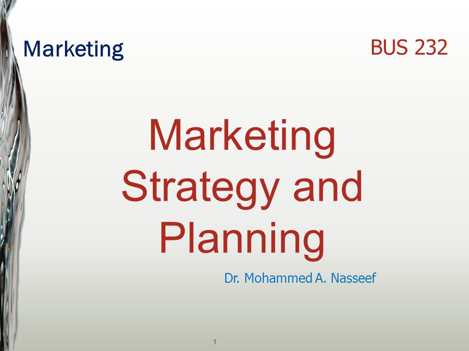 Marketing 1 Dr. Mohammed A. Nasseef BUS 232 Marketing Strategy and Planning