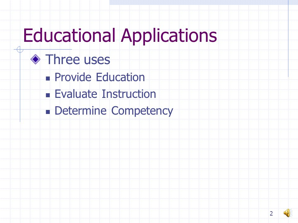 Educational Applications Three uses Provide Education Evaluate Instruction Determine Competency 2
