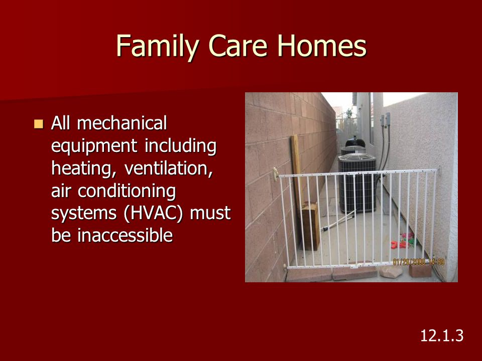 Family Care Homes All mechanical equipment including heating, ventilation, air conditioning systems (HVAC) must be inaccessible All mechanical equipme