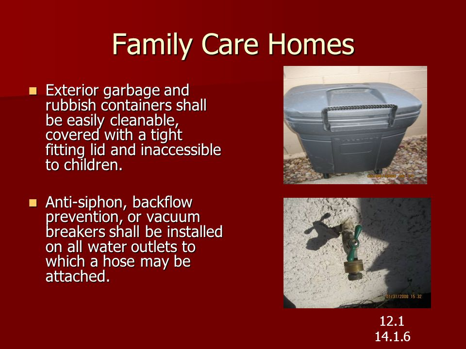 Family Care Homes Exterior garbage and rubbish containers shall be easily cleanable, covered with a tight fitting lid and inaccessible to children. Ex