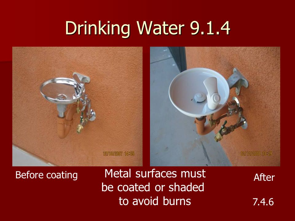 Drinking Water 9.1.4 Metal surfaces must be coated or shaded to avoid burns 7.4.6 Before coating After