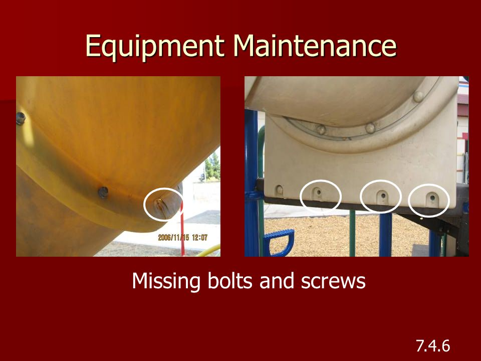 Equipment Maintenance Missing bolts and screws 7.4.6