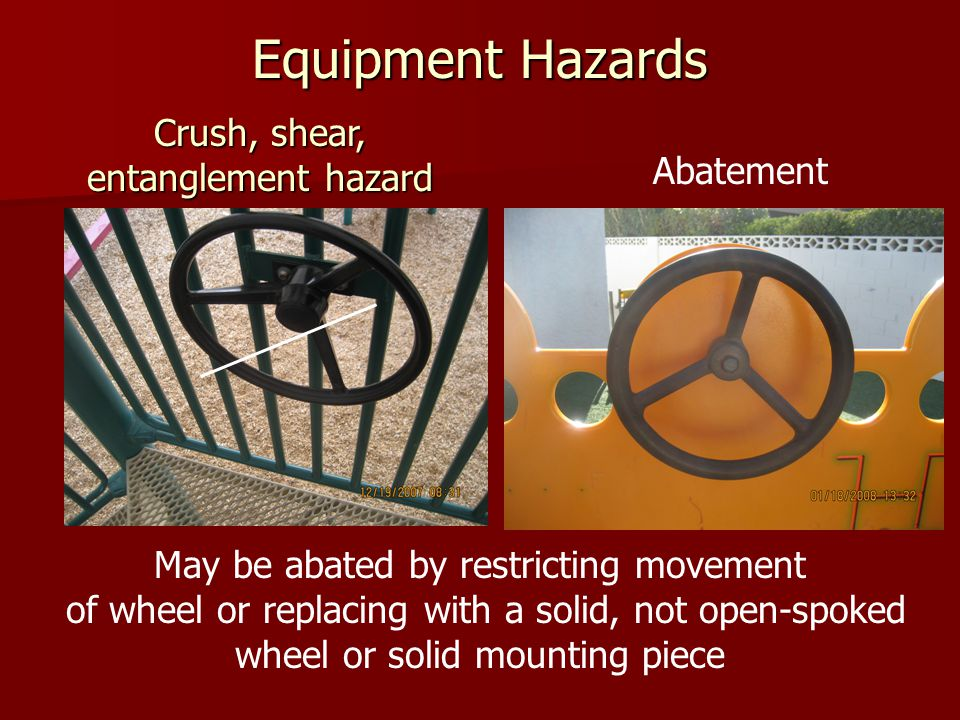 Equipment Hazards May be abated by restricting movement of wheel or replacing with a solid, not open-spoked wheel or solid mounting piece Crush, shear