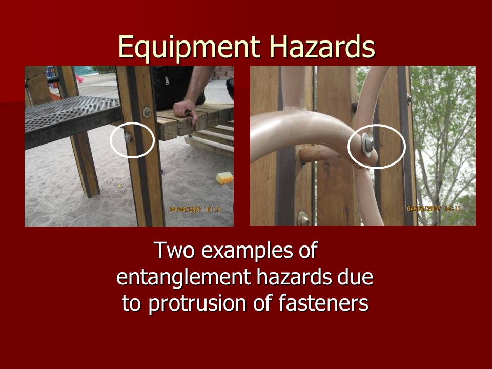 Equipment Hazards Two examples of entanglement hazards due to protrusion of fasteners