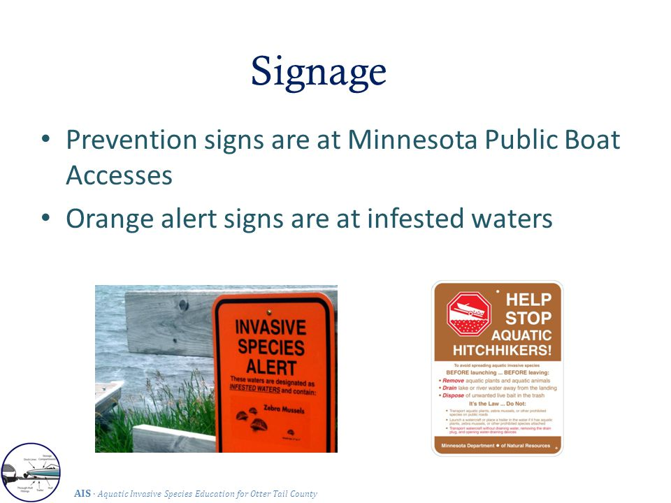 Signage AIS · Aquatic Invasive Species Education for Otter Tail County Prevention signs are at Minnesota Public Boat Accesses Orange alert signs are at infested waters