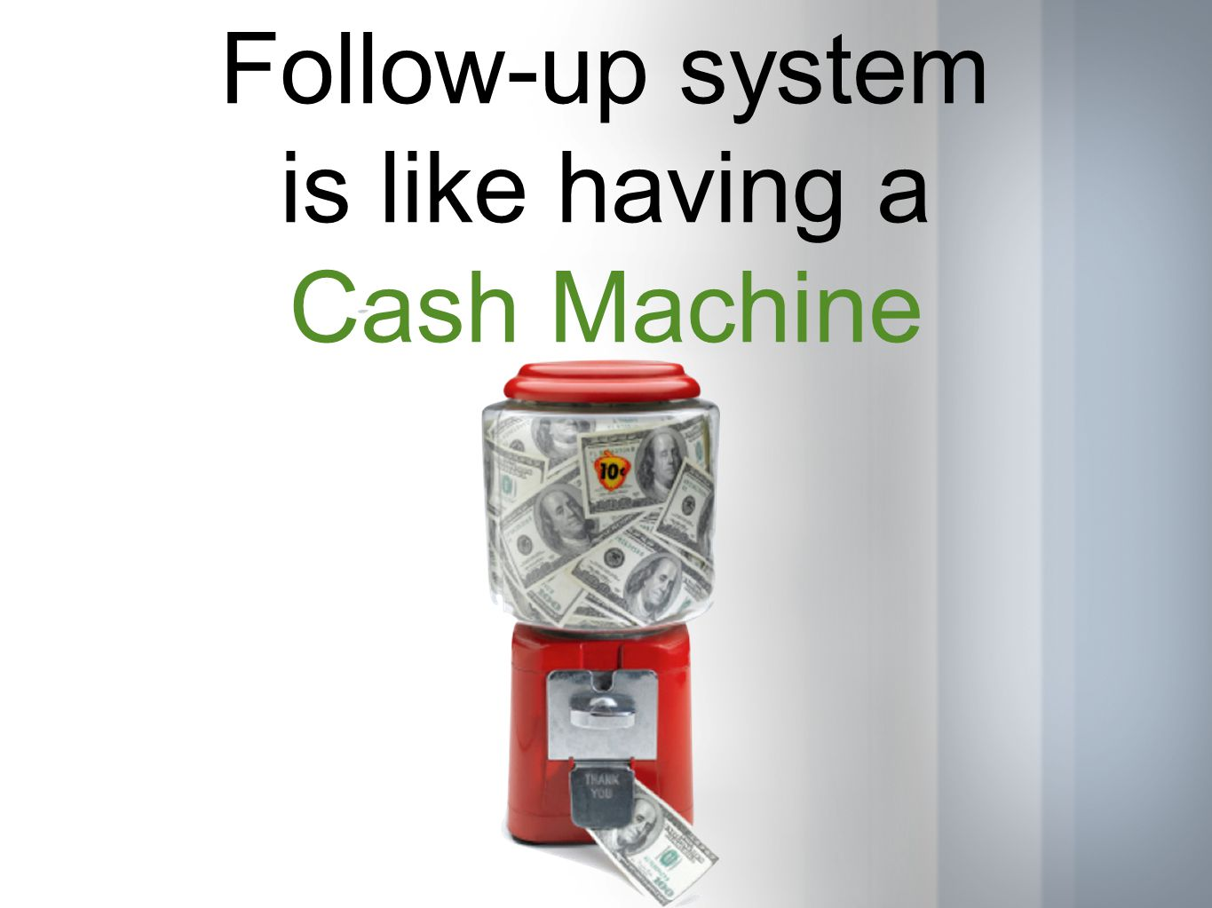 Follow-up system is like having a Cash Machine