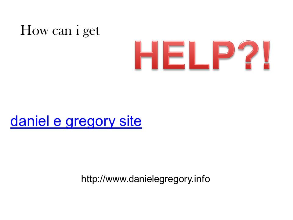 daniel e gregory site http://www.danielegregory.info How can i get