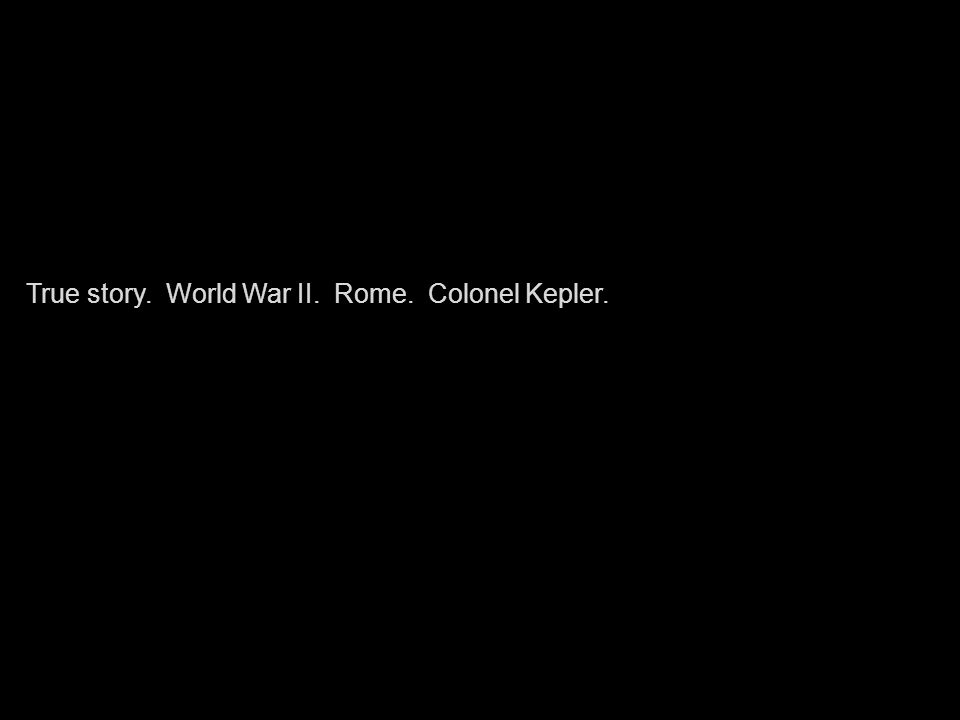 True story. World War II. Rome. Colonel Kepler.