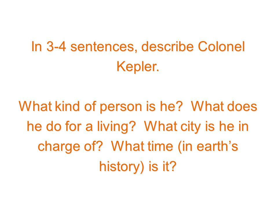 In 3-4 sentences, describe Colonel Kepler. What kind of person is he? What does he do for a living? What city is he in charge of? What time (in earth'