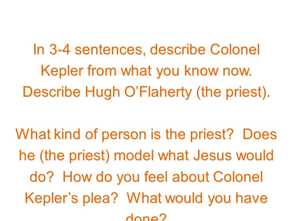 In 3-4 sentences, describe Colonel Kepler from what you know now. Describe Hugh O'Flaherty (the priest). What kind of person is the priest? Does he (t