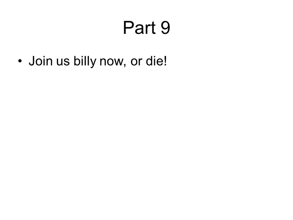 Part 9 Join us billy now, or die!