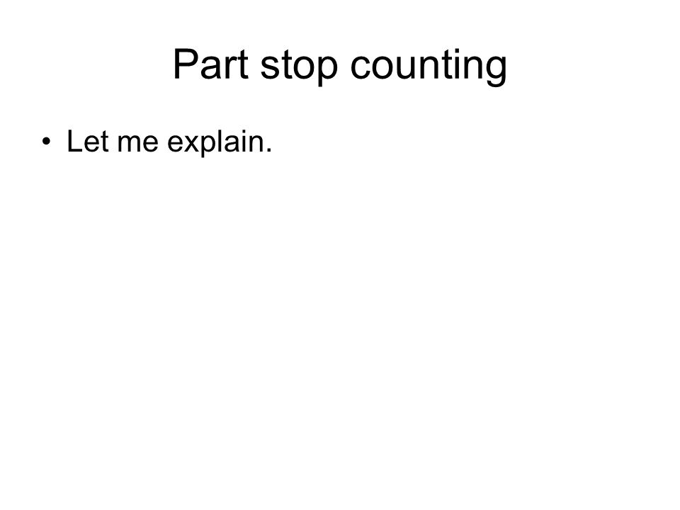Part stop counting Let me explain.