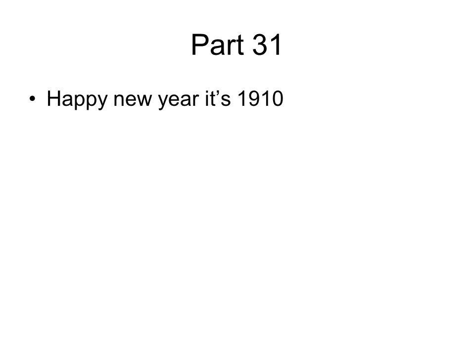 Part 31 Happy new year it's 1910