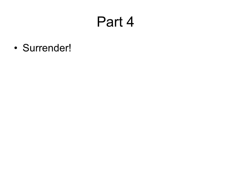 Part 4 Surrender!