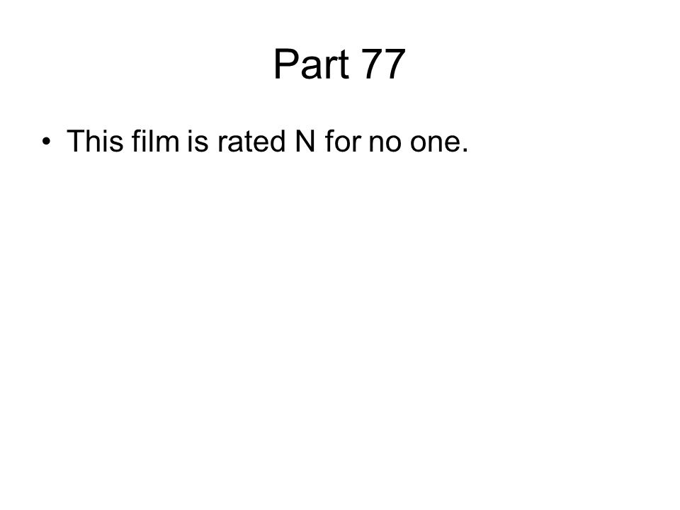 Part 77 This film is rated N for no one.