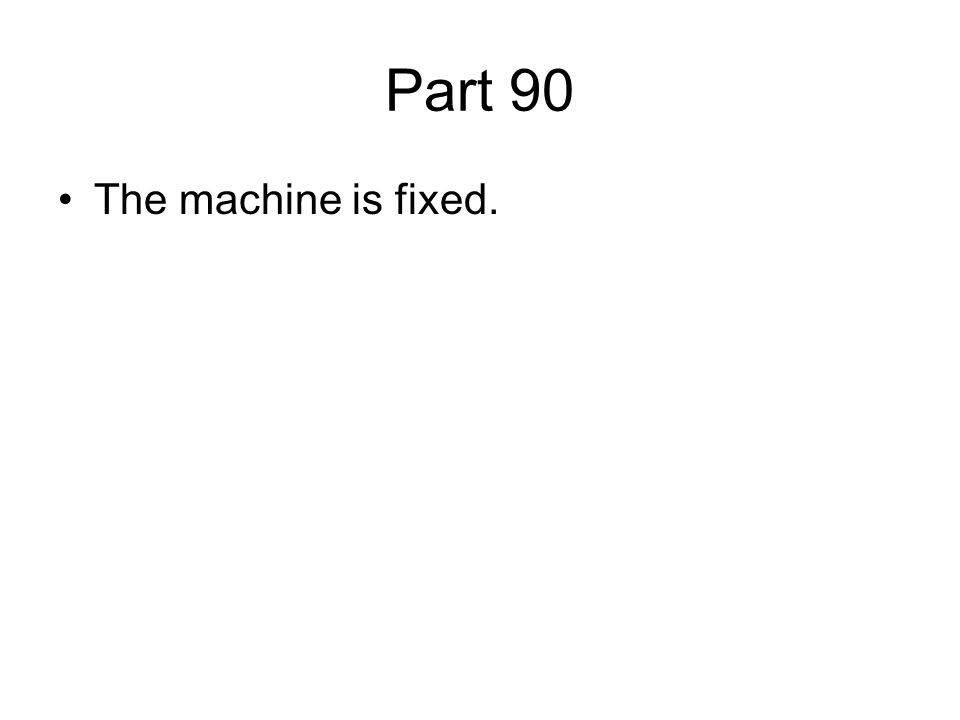 Part 90 The machine is fixed.