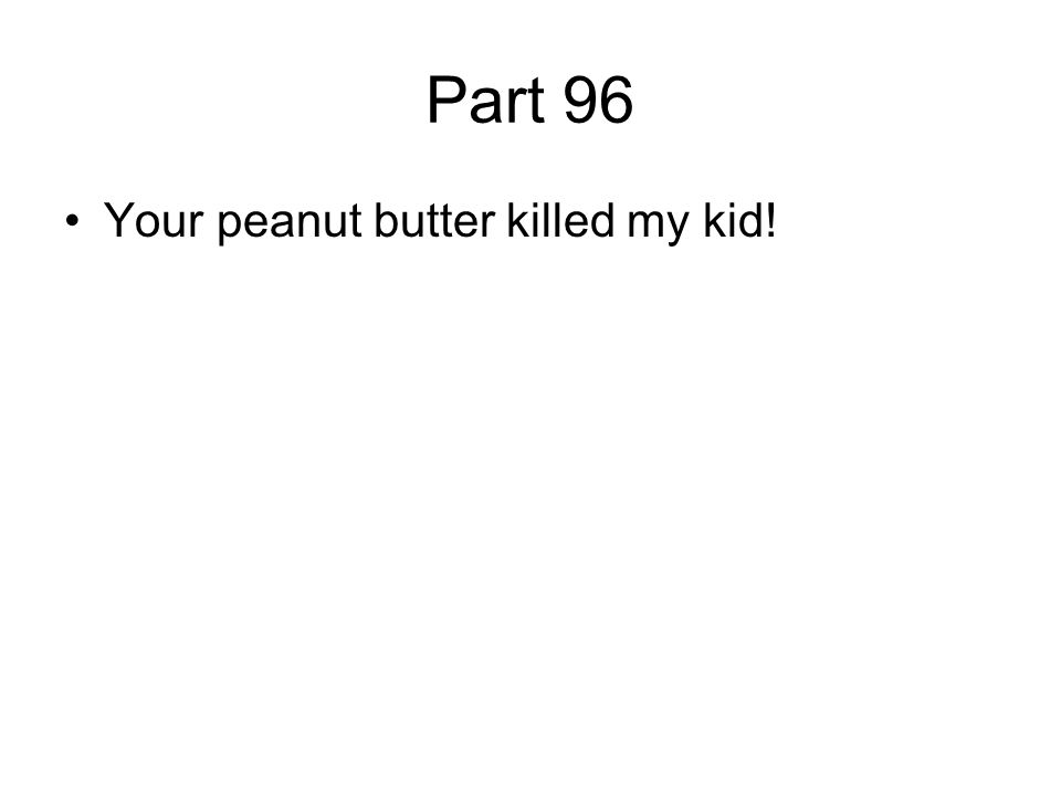 Part 96 Your peanut butter killed my kid!