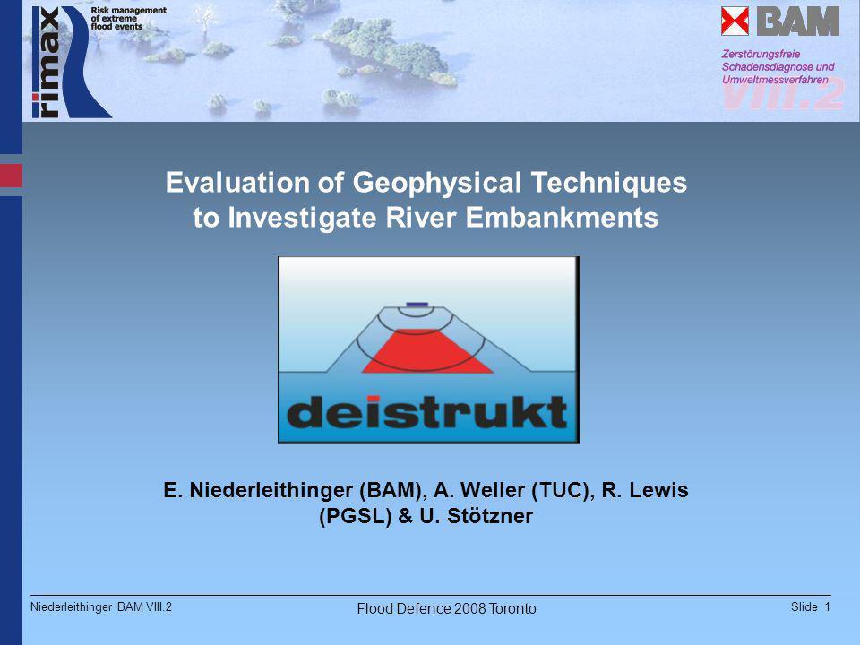 Slide 1Niederleithinger BAM VIII.2 Flood Defence 2008 Toronto Evaluation of Geophysical Techniques to Investigate River Embankments E.