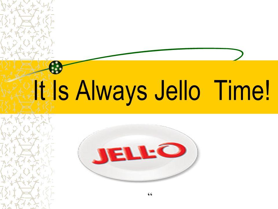 "It Is Always Jello Time! """