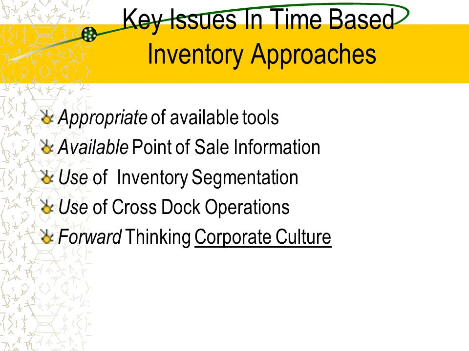 Key Issues In Time Based Inventory Approaches Appropriate of available tools Available Point of Sale Information Use of Inventory Segmentation Use of