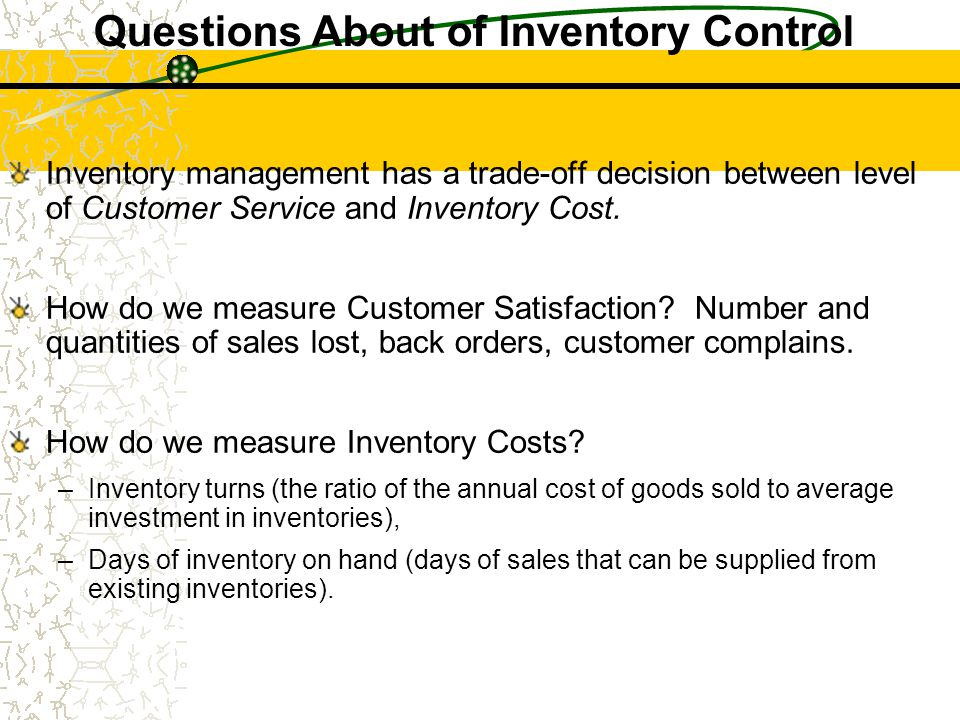 Inventory management has a trade-off decision between level of Customer Service and Inventory Cost. How do we measure Customer Satisfaction? Number an